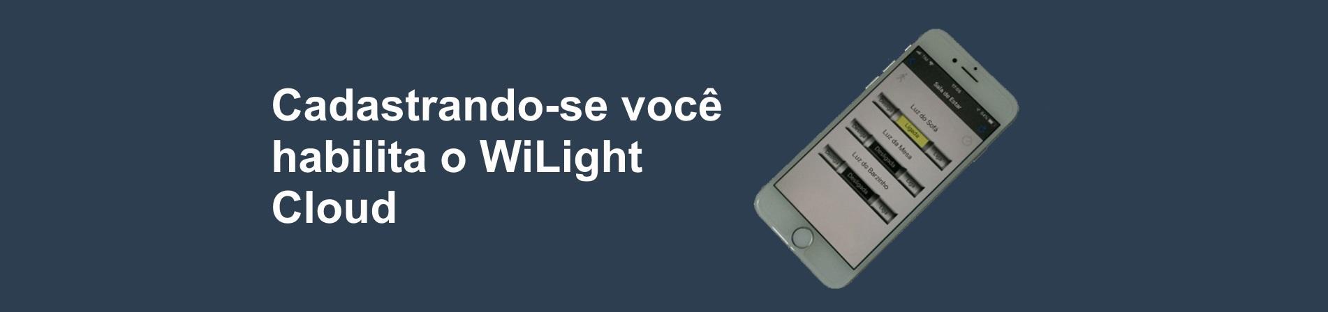 Cadastrando-se voce habilita o WiLight Cloud
